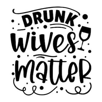 Пьяные жены имеют значение типография premium vector tshirt design цитата шаблон