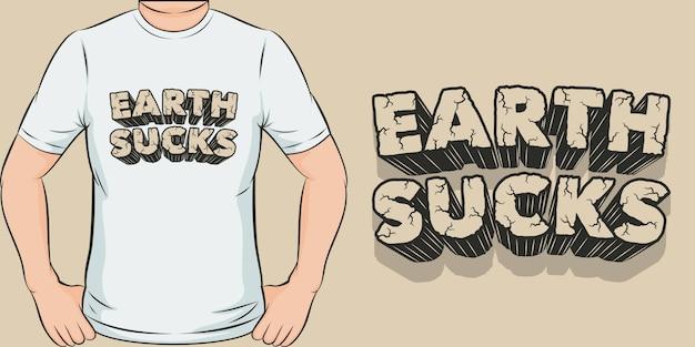 Земля отстой. уникальный и модный дизайн футболки