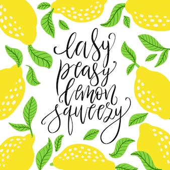 Easy peasy lemon squeezy - vector lettering quote. hand drawn calligraphy quote with frame of lemons and leaves. comic phrase, meaning easy or simple. vector illustration isolated on white background.