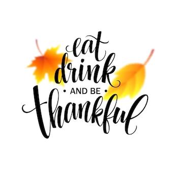 Ешьте, пейте и будьте благодарны рисованной надпись, дизайн каллиграфии благодарения. праздничные надписи для приглашения и поздравительной открытки, гравюры и плакаты. векторная иллюстрация eps10