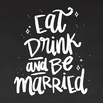Eat drink and be married lettering on blackboard