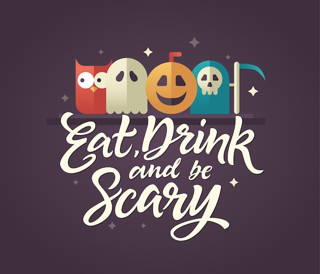 Eat, drink and be scary - halloween card with calligraphy text on dark purple background. hand drawn brush pen lettering with stars around and standart symbols above - owl, ghost, pumpkin, grim reaper
