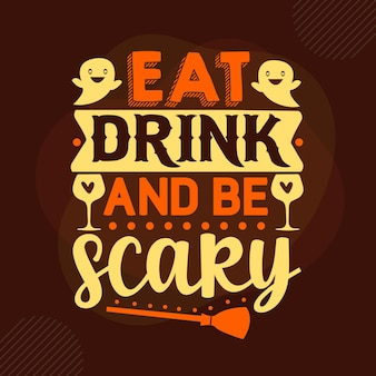 Eat drink and be scary typography premium vector design quote template