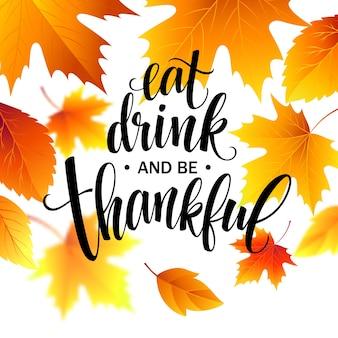 Mangia, bevi e sii grato iscrizione disegnata a mano, calligrafia del ringraziamento. scritte natalizie per inviti e biglietti di auguri, stampe e poster. illustrazione vettoriale eps10
