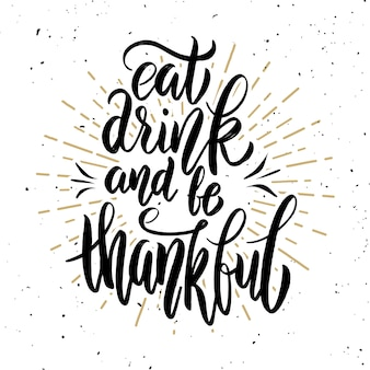 Eat drink and be thankful. hand drawn lettering quote.  element for poster, , greeting card.  illustration