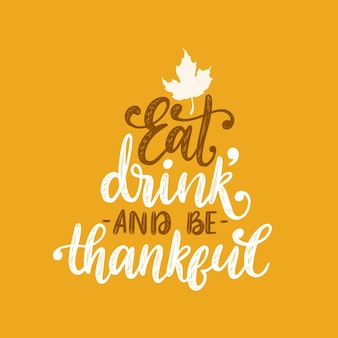 Eat, drink and be thankful, hand lettering on yellow background.  illustration with maple leaf for thanksgiving invitation, greeting card template.