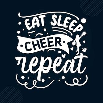 Eat sleep cheer repeat  hand lettering premium vector design