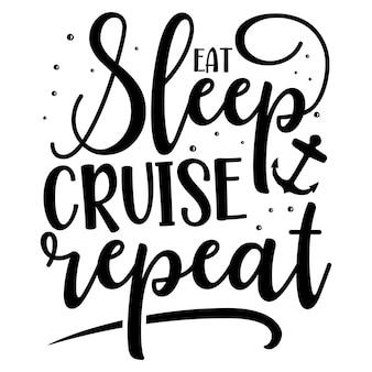 Eat sleep cruise repeat unique typography element premium vector design