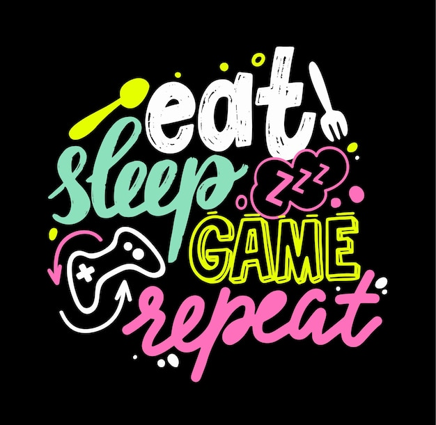 Eat, sleep, game, repeat gamer lettering and doodle elements. t-shirt print, banner with creative graffiti or typography