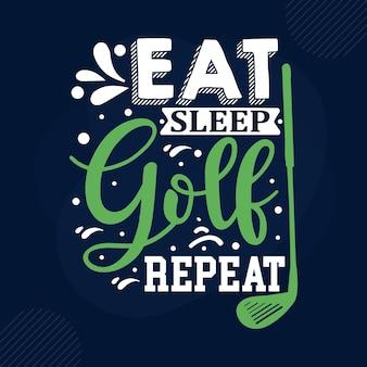 Eat sleep golf repeat typography premium vector design quote template