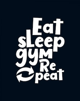 Eat, sleep, gym repeat. hand drawn typography lettering.