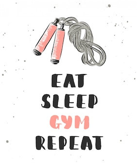 Eat, sleep, gym, repeat. lettering with sketch of jump rope.