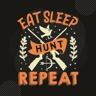 Eat sleep hunt repeat typography premium vector tshirt design quote template