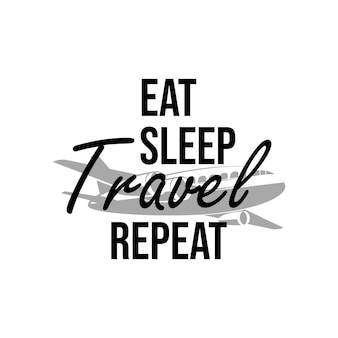 Eat sleep travel repeat quote lettering typography illustration