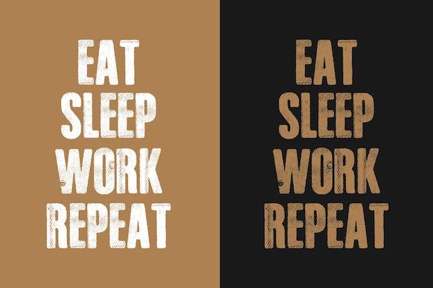 Eat sleep work repeat typography quotes