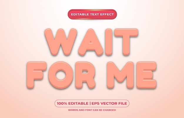 Editable text effect wait for me template style
