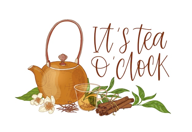 Elegant composition with teapot, transparent glass cup with steeping tea, fresh leaves, flowers, cinnamon sticks and it s tea o'clock slogan. colored vector illustration hand drawn in vintage style.
