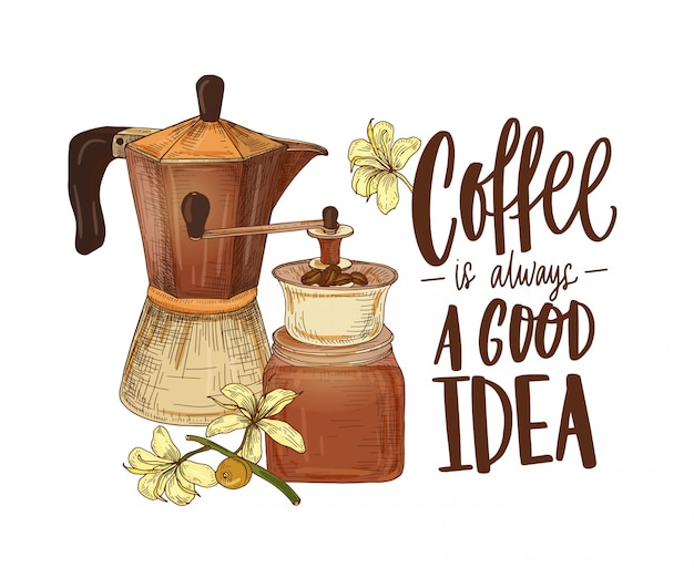 Elegant drawing of moka pot, branch of coffee plant, grinder and slogan coffee is always a good idea handwritten with cursive font. colored hand drawn realistic illustration in retro style.