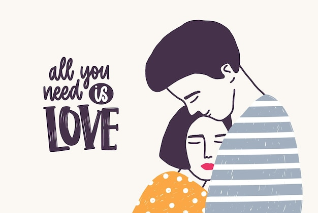 Embracing young man and woman and all you need is love lettering handwritten with elegant font