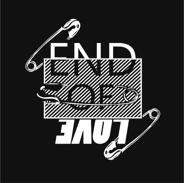 End of love graphic slogan on black background