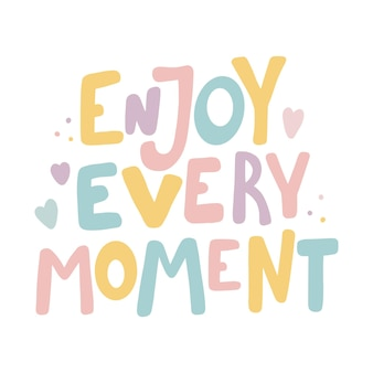 Enjoy every moment hand drawn lettering quote in cute calligraphy slogan for print poster design