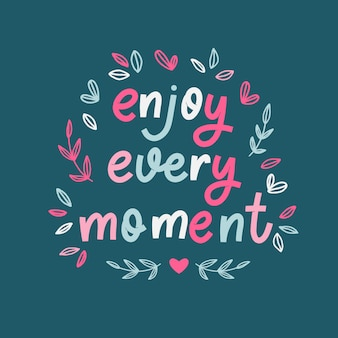 Enjoy every moment lettering quote