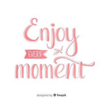 Enjoy every moment watercolor lettering