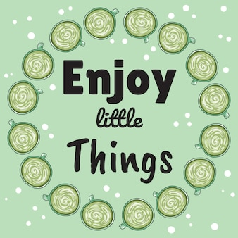 Enjoy little things banner with cups of green coffee