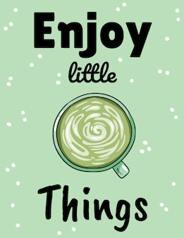 Enjoy little things. cup of green coffee. hand drawn cartoon postcard