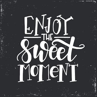 Enjoy the sweet moment hand drawn typography