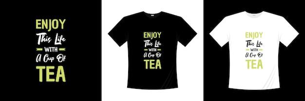 Наслаждайся этой жизнью с чашкой чая с дизайном футболки с типографикой