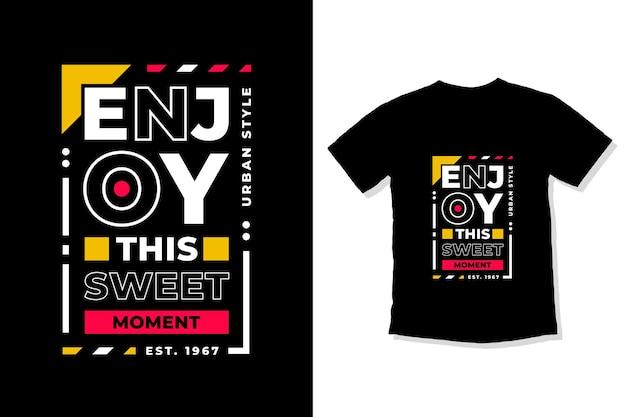 Enjoy this sweet moment modern inspirational quotes t shirt design