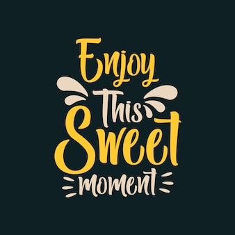 Enjoy this sweet moment