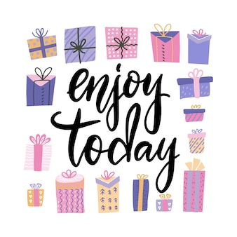 Enjoy today card. hand drawn lettering with many gift boxes. modern calligraphy.