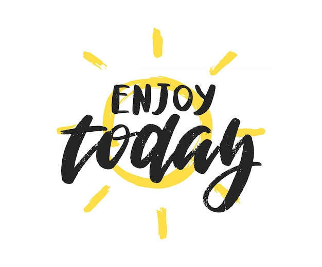 Enjoy today vector handwritten inscription,