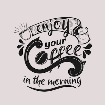 Enjoy your coffee in the morning. best quote