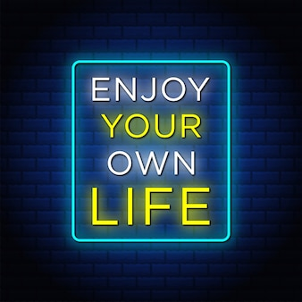 Enjoy your own life neon signs style text.