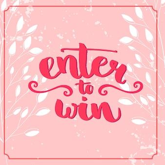Войдите, чтобы выиграть. раздача баннеров для конкурсов и рекламных акций в социальных сетях. вектор ручной надписи на розовом фоне. современный стиль каллиграфии.