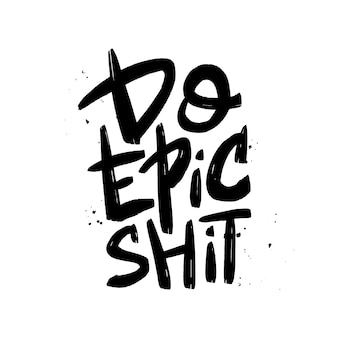 Do epic shit brush lettering.