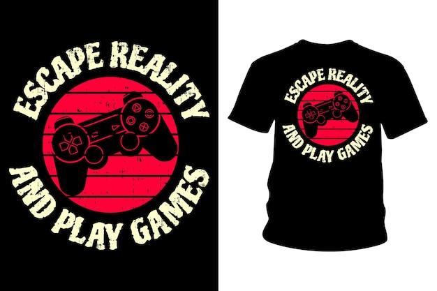 Побег из реальности и играй в игры с лозунгом дизайн типографии футболки