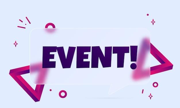 Мероприятие. речи пузырь баннер с текстом события. стиль глассморфизм. для бизнеса, маркетинга и рекламы. вектор на изолированном фоне. eps 10.