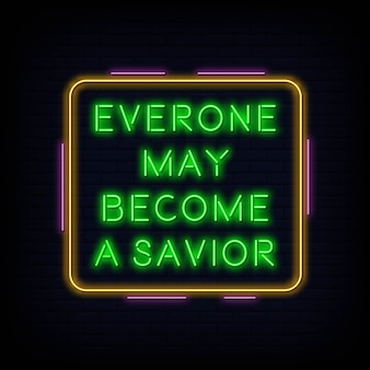 Everone may become a savior neon sign text