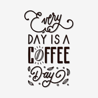 Every day is a coffee day hand lettering quote