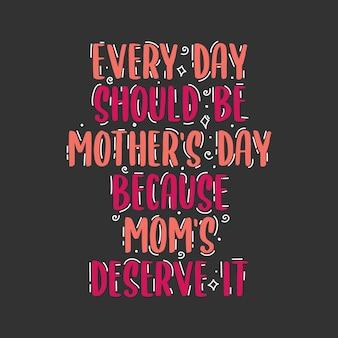 ママはそれに値するので、毎日は母の日でなければなりません、母の日の手書きのレタリングデザイン