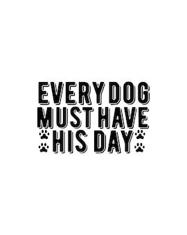 すべての犬は彼の日の見積もりを持っている必要があります