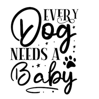 Every dog needs a baby typography premium vector design quote template