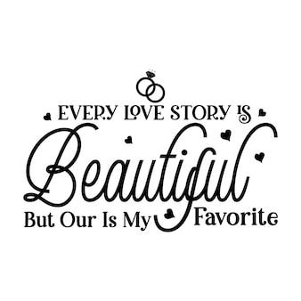 모든 사랑 이야기는 아름답지만 우리는 내가 가장 좋아하는 인용구 삽화입니다. 프리미엄 벡터 디자인