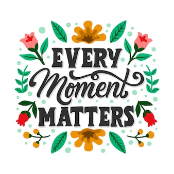 Every moment matters lettering with flowers