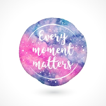 Every moment matters quote watercolor background