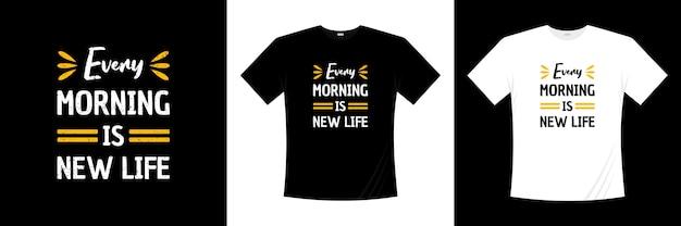 매일 아침 새 생명 타이포그래피 티셔츠 디자인입니다. 말, 문구, 인용 t 셔츠.